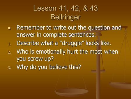 Lesson 41, 42, & 43 Bellringer Remember to write out the question and answer in complete sentences. Remember to write out the question and answer in complete.