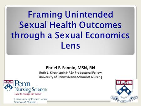 Framing Unintended Sexual Health Outcomes through a Sexual Economics Lens Ehriel F. Fannin, MSN, RN Ruth L. Kirschstein NRSA Predoctoral Fellow University.