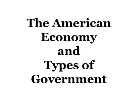 The American Economy and Types of Government. Objectives Identify the human wants that our economy meets Describe the freedoms we have in our economy.