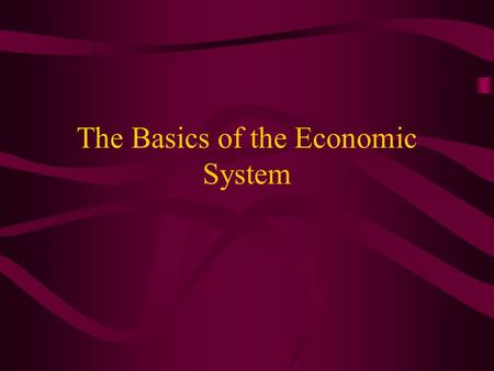 The Basics of the Economic System. A) Division of Labor 1) Divide the production process up into specific tasks.