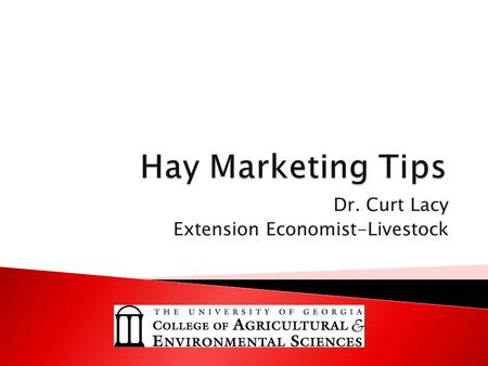 Dr. Curt Lacy Extension Economist-Livestock. Sellers – Focused on convenience Marketers – Focused on profits  Produce what the market wants  Market.