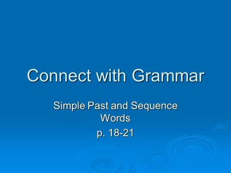 Connect with Grammar Simple Past and Sequence Words p. 18-21.