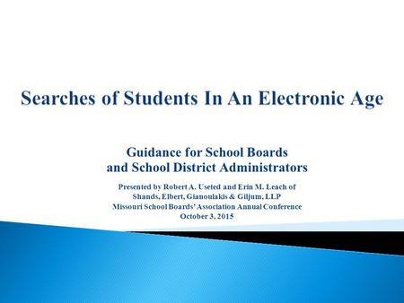 Guidance for School Boards and School District Administrators Presented by Robert A. Useted and Erin M. Leach of Shands, Elbert, Gianoulakis & Giljum,