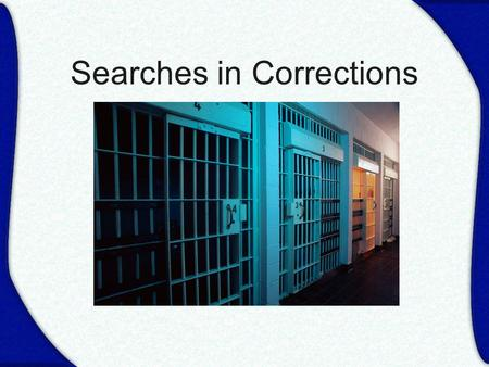 Searches in Corrections. Authority AR 422 NRS 209.131 NRS 209.239 NRS 209.423.