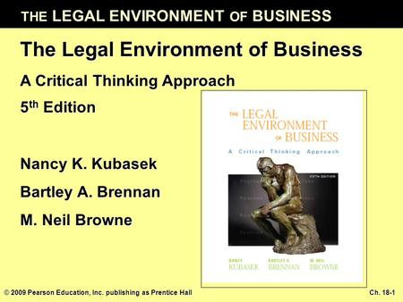THE LEGAL ENVIRONMENT OF BUSINESS © 2009 Pearson Education, Inc. publishing as Prentice Hall Ch. 18-1 The Legal Environment of Business A Critical Thinking.