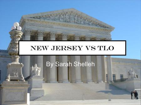 New Jersey vs TLO By Sarah Shelleh. Facts of the case In 1980, Tracy Lois Odem was caught smoking cigarettes in the bathroom and was sent to the assistant.