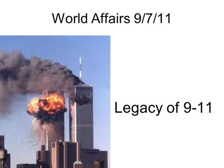 World Affairs 9/7/11 Legacy of 9-11. Four score and seven years ago our fathers brought forth on this continent a new nation, conceived in liberty, and.
