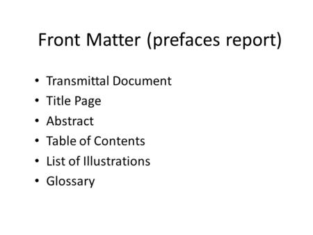 Transmittal Document Title Page Abstract Table of Contents List of Illustrations Glossary Front Matter (prefaces report)