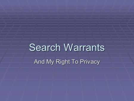 Search Warrants And My Right To Privacy. How Much Privacy Do You Have?