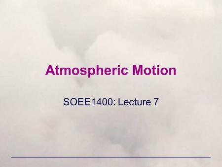 Atmospheric Motion SOEE1400: Lecture 7. Plan of lecture 1.Forces on the air 2.Pressure gradient force 3.Coriolis force 4.Geostrophic wind 5.Effects of.