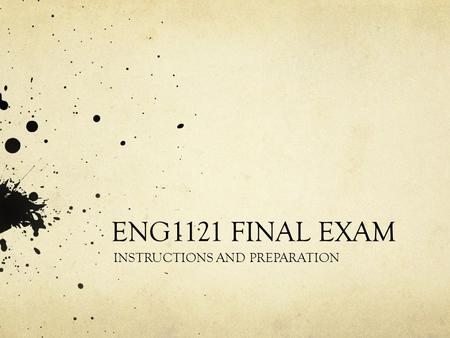 ENG1121 FINAL EXAM INSTRUCTIONS AND PREPARATION. ENG1121J Final Exam Date: April 16. Time: 2:00 p.m. – 5:00 p.m. Room: Morisset 212 NO BOOKS, NOTES, OR.
