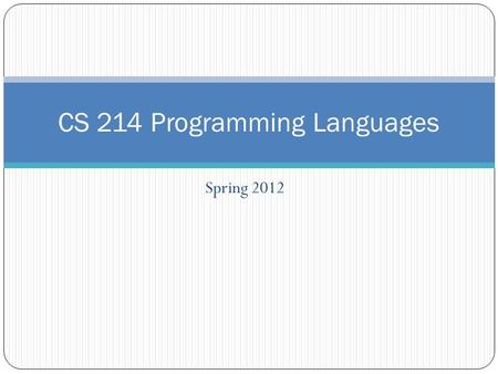 Spring 2012 CS 214 Programming Languages. Details Moodle! REQUIRED text: Sebesta, Programming Language Concepts, 9ed. Important dates: February 17: Project.