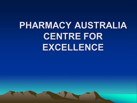 PHARMACY AUSTRALIA CENTRE FOR EXCELLENCE. Focus Of Briefing UQ has objectives of: to provide leading facilities for pharmaceutical research, education.