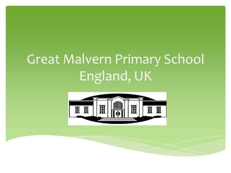 Great Malvern Primary School England, UK.  Can we label a map of UK to show where Malvern is?  Poss show our flag and explain the meaning of Union Jack.