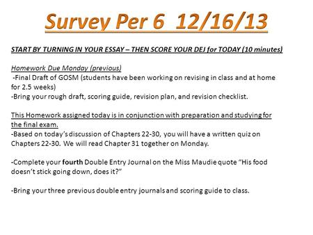 START BY TURNING IN YOUR ESSAY – THEN SCORE YOUR DEJ for TODAY (10 minutes) Homework Due Monday (previous) -Final Draft of GOSM (students have been working.