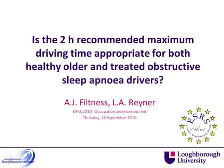 Is the 2 h recommended maximum driving time appropriate for both healthy older and treated obstructive sleep apnoea drivers? A.J. Filtness, L.A. Reyner.