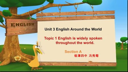 Unit 3 English Around the World Topic 1 English is widely spoken throughout the world. Section A 临漳四中 冯秀菊.