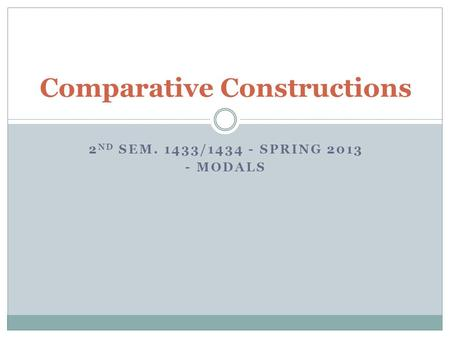 2 ND SEM. 1433/1434 - SPRING 2013 - MODALS Comparative Constructions.