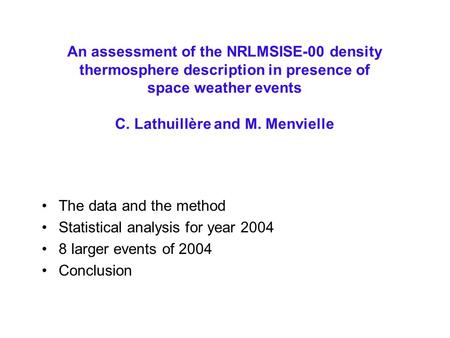 An assessment of the NRLMSISE-00 density thermosphere description in presence of space weather events C. Lathuillère and M. Menvielle The data and the.