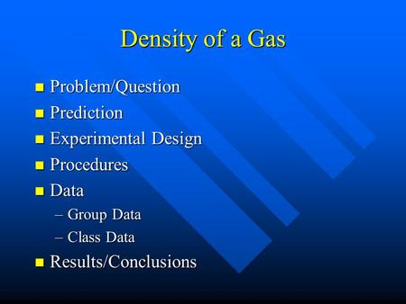 Density of a Gas Problem/Question Problem/Question Prediction Prediction Experimental Design Experimental Design Procedures Procedures Data Data –Group.
