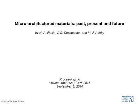 Micro-architectured materials: past, present and future by N. A. Fleck, V. S. Deshpande, and M. F. Ashby Proceedings A Volume 466(2121):2495-2516 September.