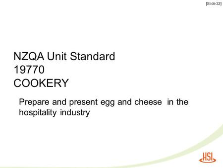 Prepare and present egg and cheese in the hospitality industry NZQA Unit Standard 19770 COOKERY [Slide 32]