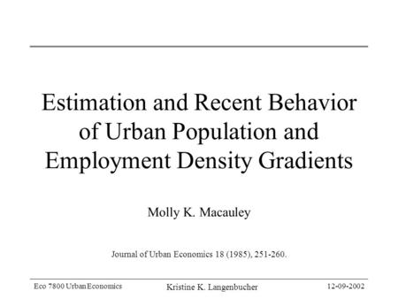 Eco 7800 Urban Economics Kristine K. Langenbucher 12-09-2002 Estimation and Recent Behavior of Urban Population and Employment Density Gradients Molly.