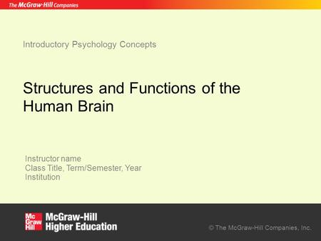 © The McGraw-Hill Companies, Inc. Instructor name Class Title, Term/Semester, Year Institution Introductory Psychology Concepts Structures and Functions.