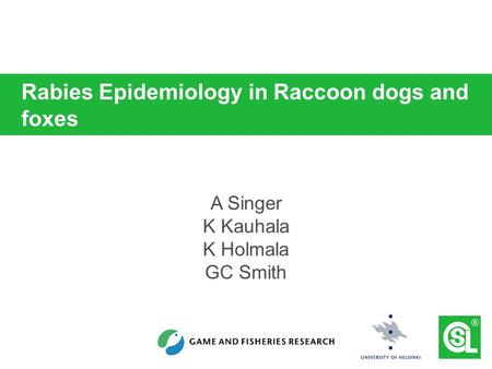 Rabies Epidemiology in Raccoon dogs and foxes A Singer K Kauhala K Holmala GC Smith.