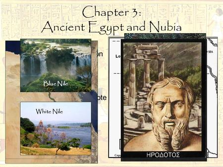 Chapter 3: Ancient Egypt and Nubia Vocabulary, Section 1 Nubia: an ancient region in the Nile River Valley Cataract: rock-filled rapids Herodotus: Ancient.