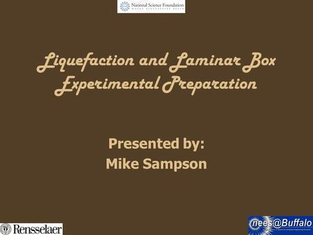 Liquefaction and Laminar Box Experimental Preparation Presented by: Mike Sampson.