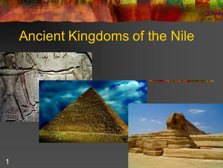 1 Ancient Kingdoms of the Nile. 2 The Nile River Longest river in the world (4,160 miles) Branches into the White Nile and the Blue Nile Flows from South.