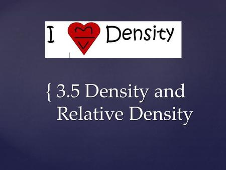 { 3.5 Density and Relative Density. A A A B B B WHICH ONE HAS THE HIGHER DENSITY?