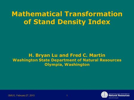 H. Bryan Lu and Fred C. Martin Washington State Department of Natural Resources Olympia, Washington GMUG, February 27, 20151 Mathematical Transformation.