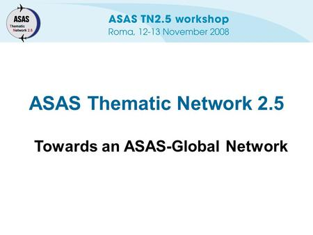 ASAS Thematic Network 2.5 Towards an ASAS-Global Network.