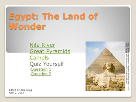 Egypt: The Land of Wonder Nile River Great Pyramids Camels Quiz Yourself Question 1 Question 2