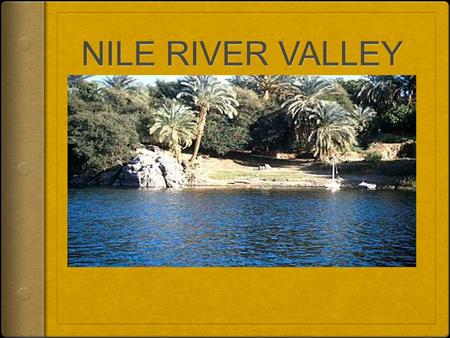 "NILE RIVER VALLEY  Nile River is located in ""Africa""  Between 6000 B.C and 5000 B.C hunters and food gathers moved into the Nile River Valley.  Farm."