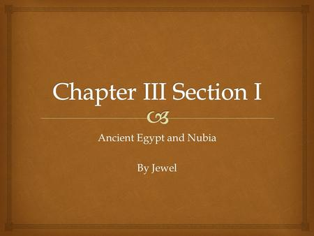 Ancient Egypt and Nubia By Jewel.   World's Longest River  6,000 Miles Long {6,400 kilometers}  2 Main Sources- Blue Nile And White Nile Course.