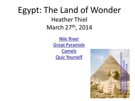 Egypt: The Land of Wonder Heather Thiel March 27 th, 2014 Nile River Great Pyramids Camels Quiz Yourself  m/prodlg/1215797672_Europe%20-
