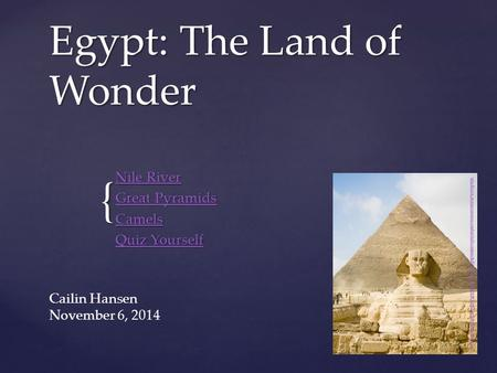{ Egypt: The Land of Wonder Nile River Nile River Great Pyramids Great Pyramids Camels Quiz Yourself Quiz Yourself