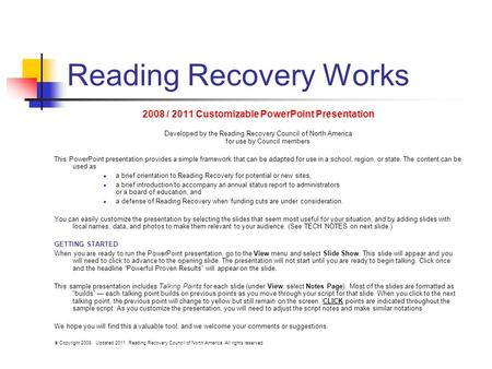 Reading Recovery Works 2008 / 2011 Customizable PowerPoint Presentation Developed by the Reading Recovery Council of North America for use by Council members.