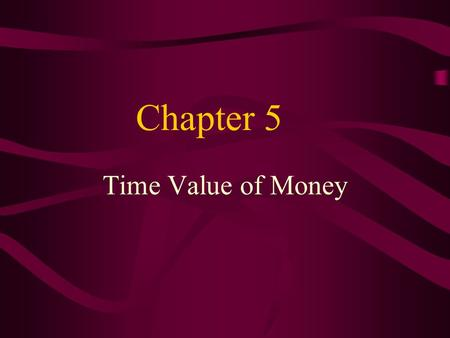 Chapter 5 Time Value of Money. Learning Objectives Describe the basic mechanics of the time value of money Perform calculations related to discounting.