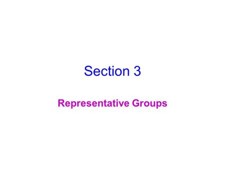 Section 3 Representative Groups. Key Concepts Why do the elements in a group have similar properties? What are some properties of the A groups in the.