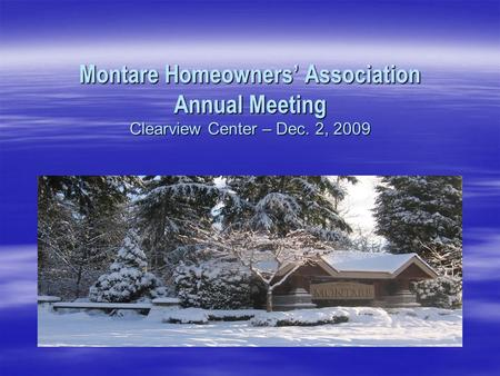 Montare Homeowners' Association Annual Meeting Clearview Center – Dec. 2, 2009.