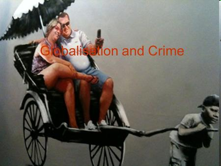 globalisation and crime Castells --global crime economy worth over £1 trillion a yris demand side (west) and supply side (3rd world countries) global crime economy couldn't function without supply side that provides sex, drugs and workers.