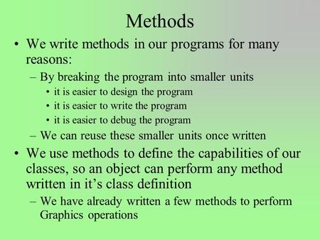 Methods We write methods in our programs for many reasons: