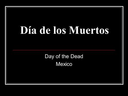 Día de los Muertos Day of the Dead Mexico. Día de los Muertos A ritual that indigenous people had been practicing at least 3,000 years before the arrival.