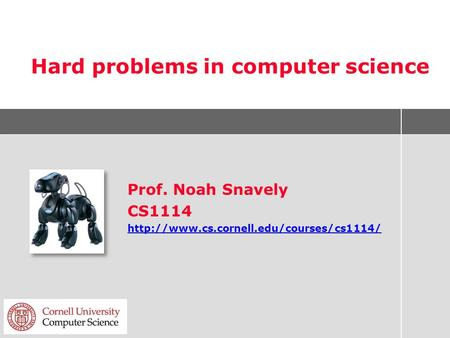 Hard problems in computer science Prof. Noah Snavely CS1114