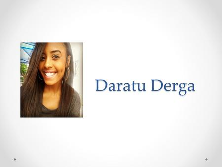 Daratu Derga. Hometown Born in West Philadelphia Moved to Upper Darby; a suburb right outside of Philly.