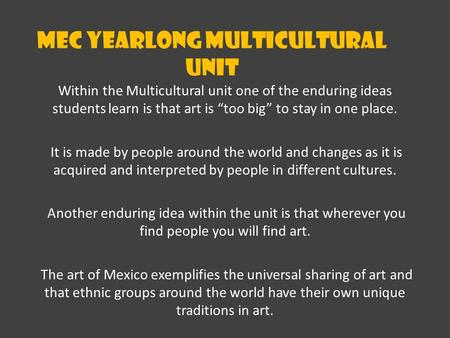 "MEC Yearlong Multicultural Unit Within the Multicultural unit one of the enduring ideas students learn is that art is ""too big"" to stay in one place. It."